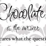 Chocolate is the answer vin..