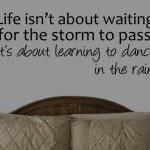 Life isn't about waiting fo..